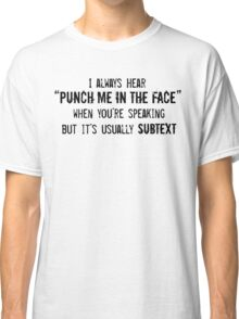 "I Always Hear ""Punch Me in the Face"" Classic T-Shirt"