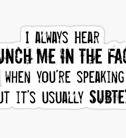 """I Always Hear """"Punch Me in the Face"""" Sticker"""