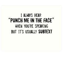 "I Always Hear ""Punch Me in the Face"" Art Print"