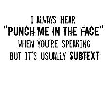 """I Always Hear """"Punch Me in the Face"""" Photographic Print"""