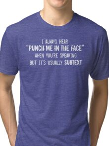 """I Always Hear """"Punch Me in the Face"""" Tri-blend T-Shirt"""