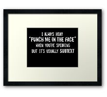 "I Always Hear ""Punch Me in the Face"" Framed Print"