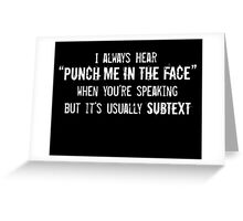 """I Always Hear """"Punch Me in the Face"""" Greeting Card"""