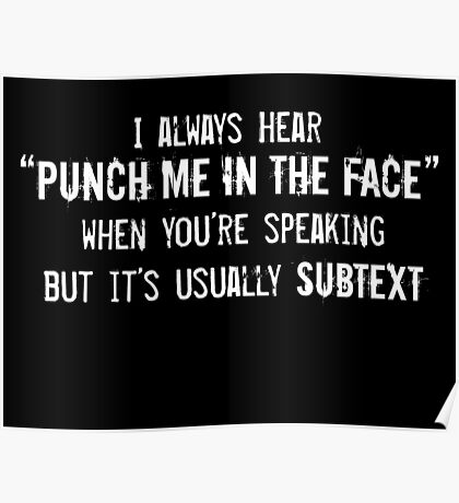 "I Always Hear ""Punch Me in the Face"" Poster"