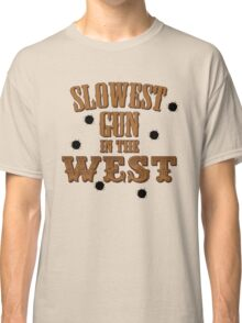 Slowest Gun in the West Classic T-Shirt