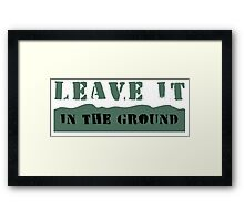 Leave It In the Ground Framed Print
