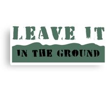 Leave It In the Ground Canvas Print