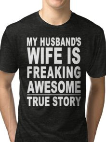 MY HUSBAND'S WIFE IS FREAKING AWESOME Tri-blend T-Shirt