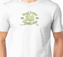 50th ANNIVERSARY GOOD FRIDAY EARTHQUAKE ~ green Unisex T-Shirt