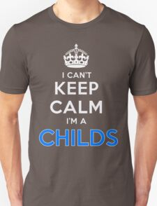 I can't keep calm. I'm a CHILDS T-Shirt