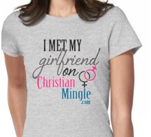 I Met My Girlfriend on ChristianMingle.com Womens Fitted T-Shirt