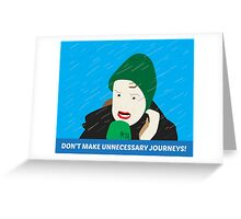 DON'T MAKE UNNECESSARY JOURNIES!  Greeting Card