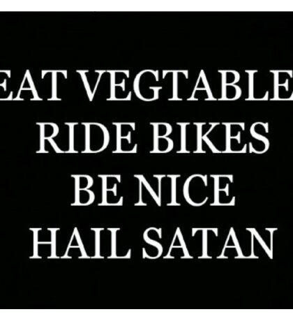 """EAT VEGTABLES RIDE BIKES BE NICE HAIL SATAN""  Sticker"