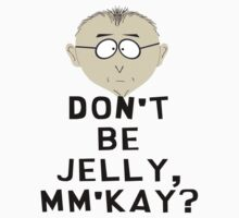 Mr Mackey - Don't Be Jelly, Mm'kay? by HalfFullBottle