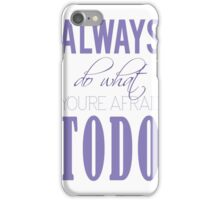 Always do what you're afraid to do iPhone Case/Skin