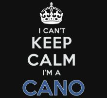 I can't keep calm. I'm a CANO by kin-and-ken