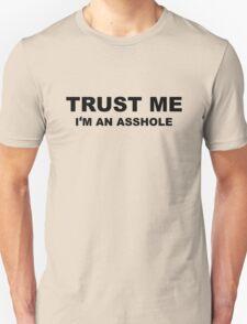 Trust me. I am an Asshole T-Shirt