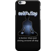 Meditation - is better than just sitting around all day iPhone Case/Skin
