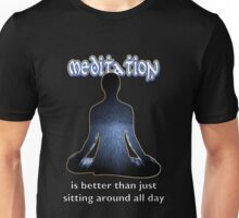 Meditation - is better than just sitting around all day Unisex T-Shirt