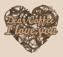 Dear coffee I love you by Boogiemonst