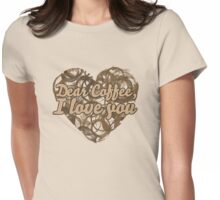 Dear coffee I love you Womens Fitted T-Shirt