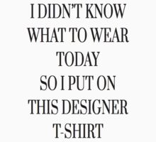 I Didn't Know What to Wear Today So I Put on this Designer Tshirt by amd1