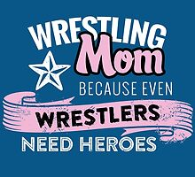 Wrestling Mom Because Even Wrestlers Need Heroes by fashionera