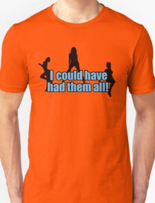 I could have had them all Unisex T-Shirt