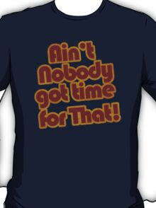 Ain't Nobody got time for That!  T-Shirt