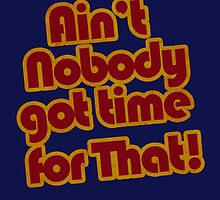 Ain't Nobody got time for That!  by Renny Roccon