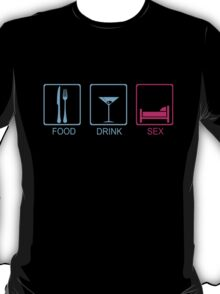 Food, Drink & Sex T-Shirt