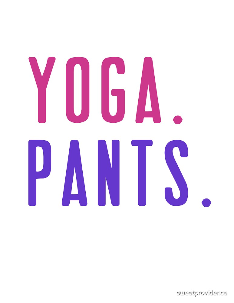 Yoga. Pants. by sweetprovidence