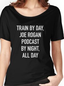 Train By Day, Joe Rogan Podcast By Night, All Day Women's Relaxed Fit T-Shirt