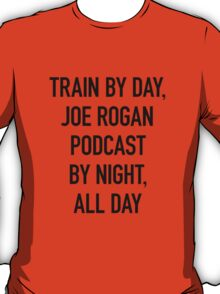 Train By Day, Joe Rogan Podcast By Night, All Day (on Light) T-Shirt