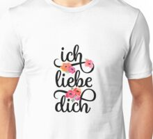 German Ich Liebe Dich I Love You Floral Typography Unisex T-Shirt