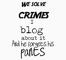 We solve crimes... Unisex T-Shirt