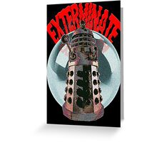Exterminate - Dalek Greeting Card
