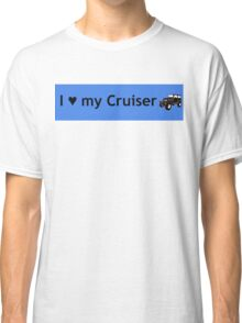 I love my Cruiser Classic T-Shirt