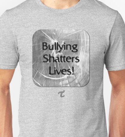 Bullying Shatters Lives Unisex T-Shirt