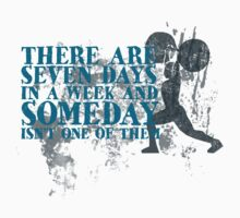 There are seven days in a week and someday isn't one of them Kids Tee