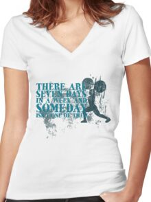 There are seven days in a week and someday isn't one of them Women's Fitted V-Neck T-Shirt