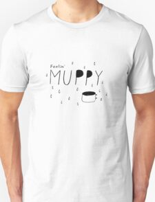feelin muppy T-Shirt