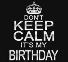 DON'T KEEP CALM IT'S MY BIRTHDAY by mcdba