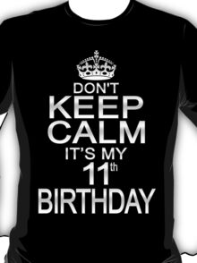 DON'T KEEP CALM IT'S MY 11th BIRTHDAY T-Shirt