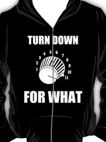 Turn Down 4 WHAT T-Shirt