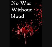 no war without blood Unisex T-Shirt