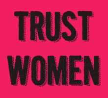 Trust Women (dark on light) by Hawthorn Mineart