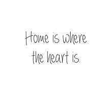 Home is where the heart is. by Sarah Champ