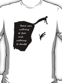 """""""There was nothing to fear and nothing to doubt"""" - Radiohead - dark T-Shirt"""