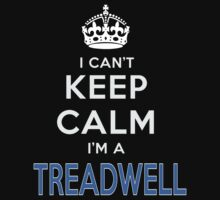 I can't keep calm. I'm a TREADWELL by kin-and-ken